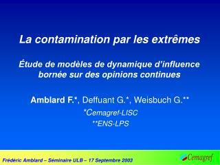 Amblard F.* , Deffuant G.*, Weisbuch G.** *C emagref-LISC **ENS-LPS