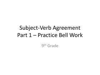 Subject-Verb Agreement Part 1 – Practice Bell Work
