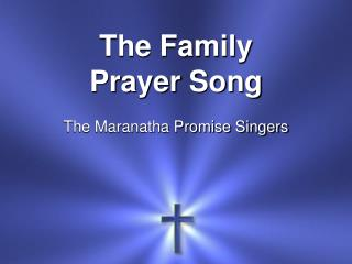 The Family Prayer Song The Maranatha Promise Singers