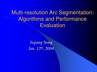 Multi-resolution Arc Segmentation: Algorithms and Performance Evaluation