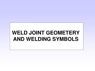 WELD JOINT GEOMETERY AND WELDING SYMBOLS