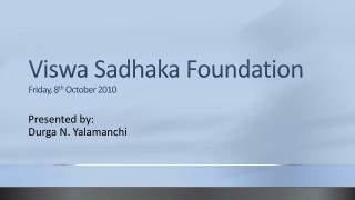 Viswa Sadhaka Foundation Friday, 8 th  October 2010