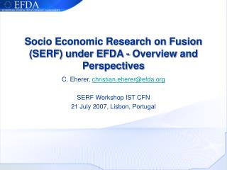 Socio Economic Research on Fusion SERF under EFDA - Overview and Perspectives