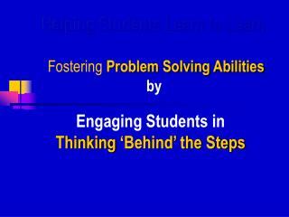 Helping Students Learn to Learn Fostering Problem Solving Abilities by