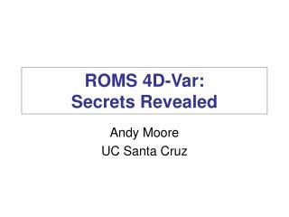 ROMS 4D-Var:  Secrets Revealed
