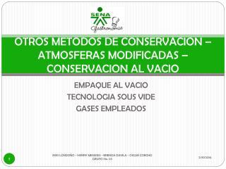 OTROS METODOS DE CONSERVACION – ATMOSFERAS MODIFICADAS – CONSERVACION AL VACIO