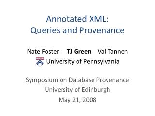 Symposium on Database Provenance University of Edinburgh May 21, 2008
