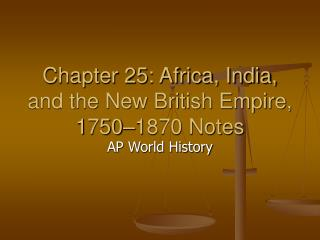 Chapter 25: Africa, India, and the New British Empire, 1750 1870 Notes