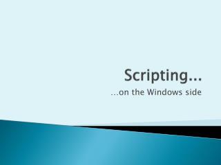 Scripting...