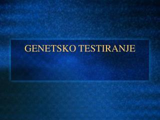 GENETSKO TESTIRANJE