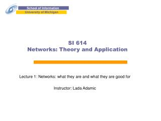 SI 614 Networks: Theory and Application