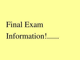 Final Exam Information!......