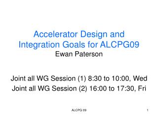 Accelerator Design and Integration Goals for ALCPG09 Ewan Paterson