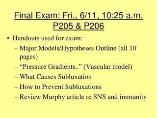 Final Exam: Fri., 6/11, 10:25 a.m. P205 & P206