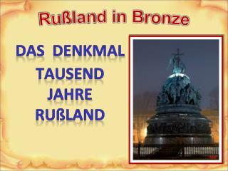 Das  Denkmal Tausend  Jahre  Rußland