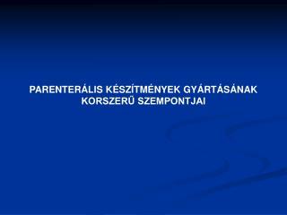 PARENTERÁLIS KÉSZÍTMÉNYEK GYÁRTÁSÁNAK KORSZERŰ SZEMPONTJAI