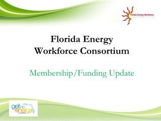 Florida Energy  Workforce Consortium Membership/Funding Update