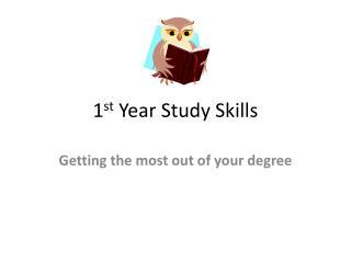 1 st  Year Study Skills