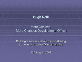 Hugh Neill More Choices,  More Chances Development Officer
