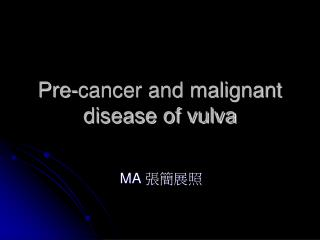 Pre-cancer and malignant disease of vulva