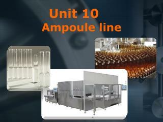 Unit 10 Ampoule line