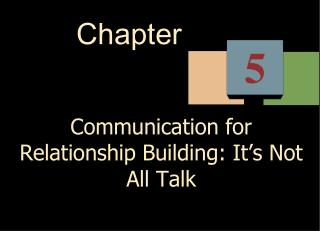 Communication for Relationship Building: It s Not All Talk