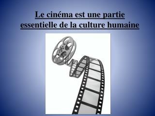 Le cinéma est une partie essentielle de la culture humaine