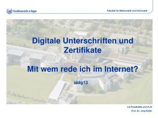 Digitale Unterschriften und Zertifikate Mit wem rede ich im Internet?