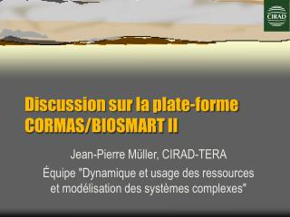 Discussion sur la plate-forme CORMAS /BIOSMART II