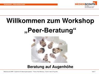 """Willkommen zum Workshop """"Peer-Beratung"""" Beratung auf Augenhöhe"""