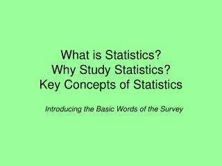 What is Statistics? Why Study Statistics? Key Concepts of Statistics