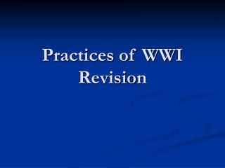 Practices of WWI Revision