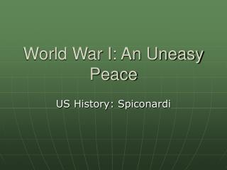 World War I: An Uneasy Peace