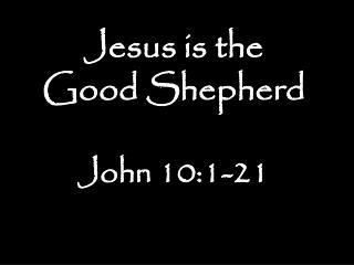 Jesus is the  Good Shepherd John 10:1-21