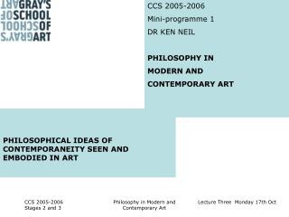 CCS 2005-2006 Mini-programme 1  DR KEN NEIL PHILOSOPHY IN MODERN AND CONTEMPORARY ART
