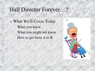 Hall Director Forever…?