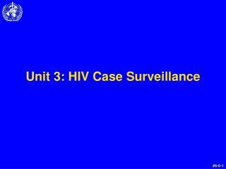 Unit 3:  HIV Case Surveillance