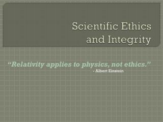 Scientific Ethics and Integrity