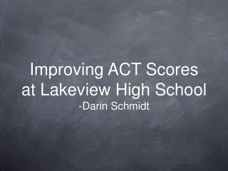 Improving ACT Scores at Lakeview High School -Darin Schmidt