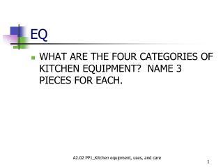 WHAT ARE THE FOUR CATEGORIES OF KITCHEN EQUIPMENT?  NAME 3 PIECES FOR EACH.