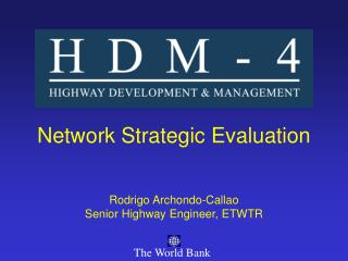 Network Strategic Evaluation Rodrigo Archondo-Callao Senior Highway Engineer, ETWTR