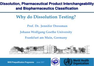 Why do Dissolution Testing? Prof. Dr. Jennifer Dressman Johann Wolfgang Goethe University