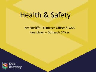 Health & Safety  Ant Sutcliffe – Outreach Officer & WSA Kate Mayer – Outreach Officer