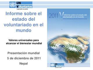Informe sobre el estado del voluntariado en el mundo  Valores universales para  alcanzar el bienestar mundial  Presentac
