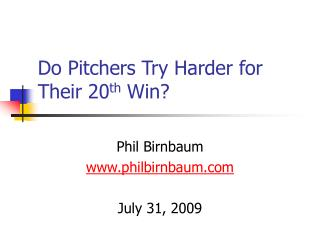 Do Pitchers Try Harder for Their 20 th  Win?