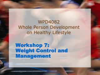 Workshop 7: Weight Control and Management