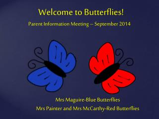 Welcome to Butterflies! Parent Information Meeting � September 2014