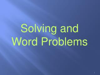 Solving and Word Problems