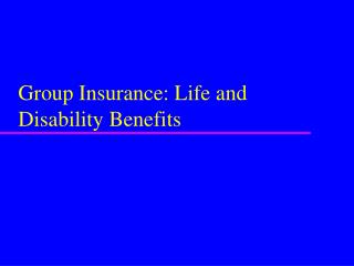 Group Insurance: Life and Disability Benefits