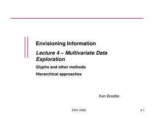 Envisioning Information Lecture 4 – Multivariate Data Exploration Glyphs and other methods